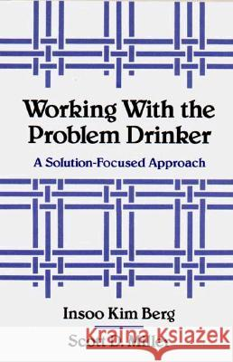 Working with the Problem Drinker : A Solution-Focused Approach Insoo Kim Berg Scott D. Miller 9780393701340
