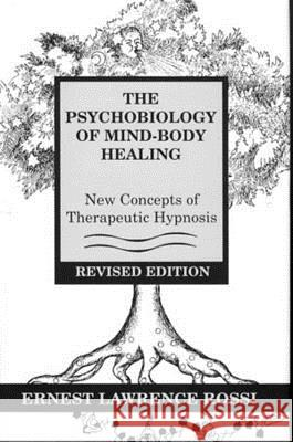 Psychobiology of Mind-Body Healing: New Concepts of Therapeutic Hypnosis Ernest Lawrence Rossi 9780393701685