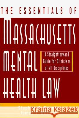 Essentials of Massachusetts Mental Health Law: A Straightforward Guide for Clinicians of All Disciplines Stephen Behnke James T. Hilliard 9780393702491