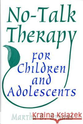 No-Talk Therapy for Children and Adolescents Martha B. Straus 9780393702866