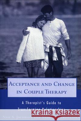 Acceptance and Change in Couple Therapy: A Therapist's Guide to Transforming Relationships Neil S. Jacobson Stephen Jacobson Andrew Christensen 9780393702903