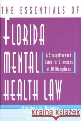 The Essentials of Florida Mental Health Law: A Straightforward Guide for Clinicians of All Disciplines Stephen H. Behnke Alina Perez Bruce J. Winick 9780393703092