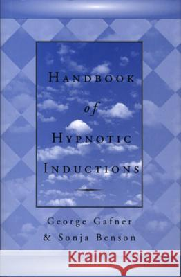 Handbook of Hypnotic Inductions George Gafner Sonja Benson 9780393703245