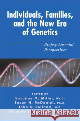 Individuals, Families, and the New Era of Genetics : Biopsychosocial Perspectives Suzanne M. Miller Susan H. McDaniel Suzanne L. Feetham 9780393703740