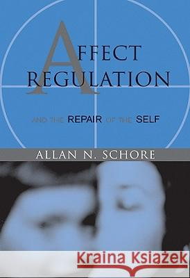 Affect Regulation & the Repair of Self A N Schore 9780393704075 0