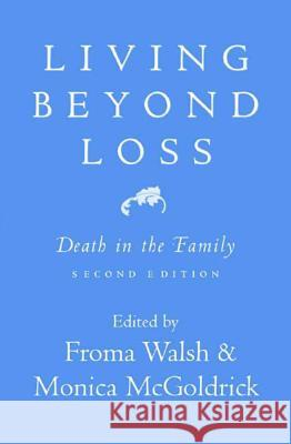 Living Beyond Loss: Death in the Family Froma Walsh Monica McGoldrick 9780393704389