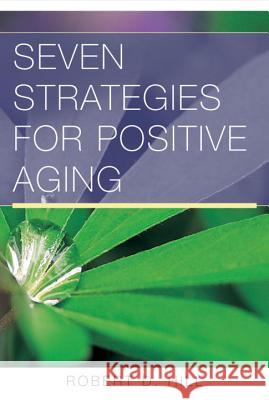Seven Strategies for Positive Aging Robert D. Hill 9780393705232