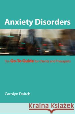 Anxiety Disorders : The Go-To Guide for Clients and Therapists Carolyn Daitch 9780393706284
