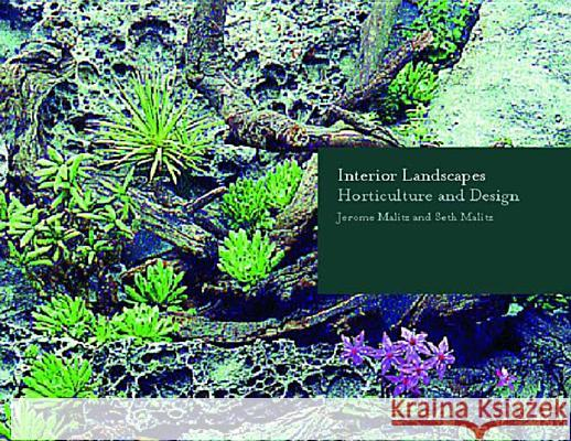 Interior Landscapes: Horticulture and Design Jerome Malitz Seth Malitz 9780393730821
