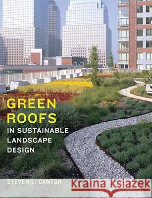 Green Roofs in Sustainable Landscape Design Steven L. Cantor 9780393731682