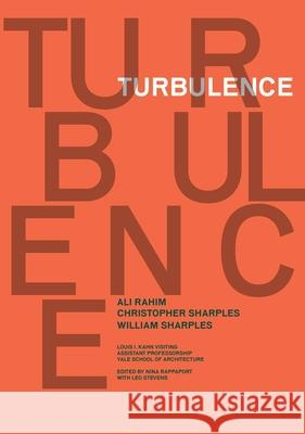Turbulence: Ali Rahim, Christopher Sharples, William Sharples Yale School of Architecture              Nina Rappaport Leo Stevens 9780393733501