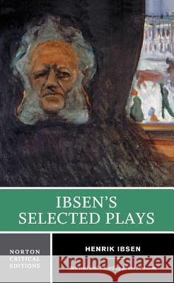 Ibsen's Selected Plays Henrik Johan Ibsen Brian Johnston 9780393924046 W. W. Norton & Company