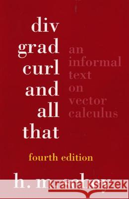 DIV, Grad, Curl, and All That: An Informal Text on Vector Calculus Harry M. Schey H. M. Schey 9780393925166