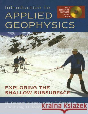 Introduction to Applied Geophysics: Exploring the Shallow Subsurface [With CDROM] Robert H. Burger Anne Sheehan Craig Jones 9780393926378