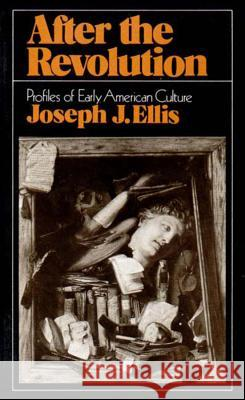 After the Revolution: Profiles of Early American Culture (College) Joseph J. Ellis 9780393952001