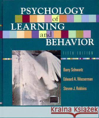 Psychology of Learning and Behavior Barry Schwartz Steven J. Robbins Ed D. Wasserman 9780393975918