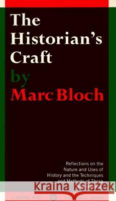 The Historian's Craft: Reflections on the Nature and Uses of History and the Techniques and Methods of Those Who Write It. Marc Bloch 9780394705125