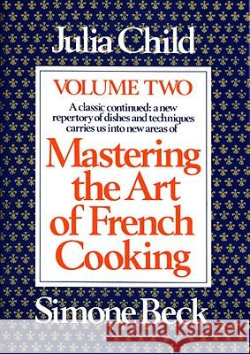 Mastering the Art of French Cooking, Volume 2 Julia Child Louisette Bertholle Simone Beck 9780394721774