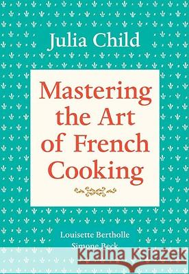 Mastering the Art of French Cooking : A Cookbook Julia Child Louisette Bertholle Simone Beck 9780394721781