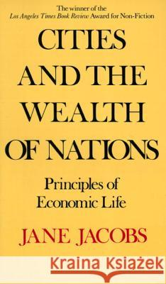Cities and the Wealth of Nations: Principles of Economic Life Jane Jacobs 9780394729114