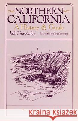 Northern California: A History and Guide - From Napa to Eureka Jack Newcombe 9780394729886