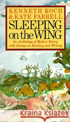 Sleeping on the Wing : An Anthology of Modern Poetry, with Essays on Reading and Writing Kenneth Koch Kate Farrell 9780394743646