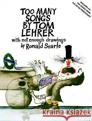 Too Many Songs by Tom Lehrer: With Not Enough Drawings by Ronald Searle Tom Lehrer Ronald Searle 9780394749303