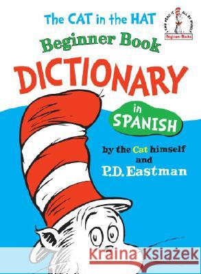 The Cat in the Hat Beginner Book Dictionary in Spanish: Spanish Only P. D. Eastman Dr Seuss 9780394815428