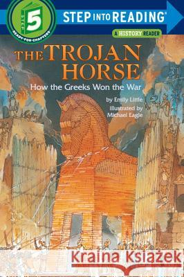 The Trojan Horse: How the Greeks Won the War Emily Little Michael Eagle 9780394896748 Random House Books for Young Readers