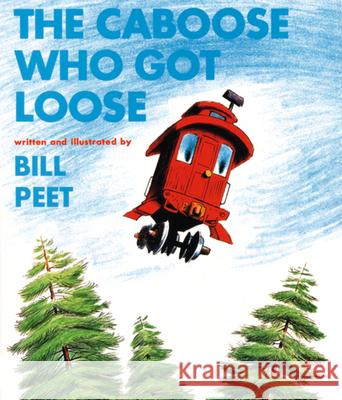 The Caboose Who Got Loose Bill Peet 9780395287156