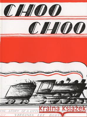 Choo Choo: The Story of a Little Engine Who Ran Away Virginia Lee Burton 9780395479421