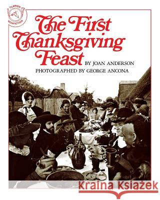 The First Thanksgiving Feast Joan Anderson George Ancona George Ancona 9780395518861