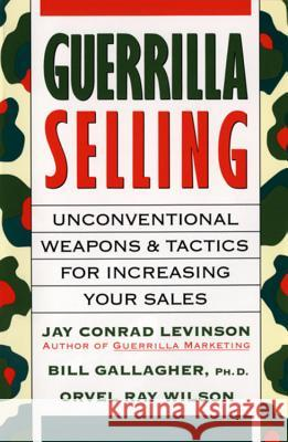 Guerrilla Selling: Unconventional Weapons and Tactics for Increasing Your Sales Charles Rubin Jay Conrad Levinson Orvel Ray Wilson 9780395578209