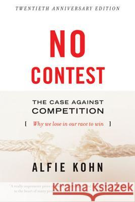 No Contest: The Case Against Competition Alfie Kohn Kohn 9780395631256