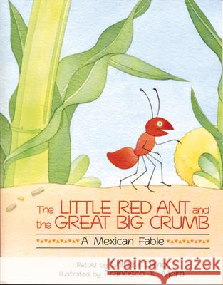 The Little Red Ant and the Great Big Crumb Shirley Climo Francisco X. Mora 9780395720974