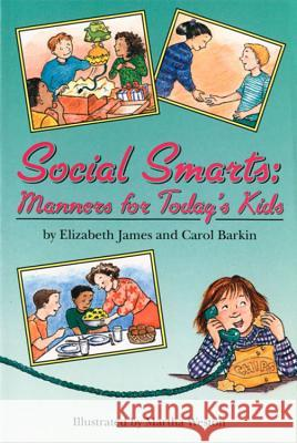 Social Smarts: Manners for Today's Kids Elizabeth James Martha Weston Carol Barkin 9780395813126