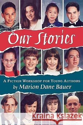 Our Stories: A Fiction Workshop for Young Authors Marion Dane Bauer James Cross Giblin 9780395815991 Clarion Books