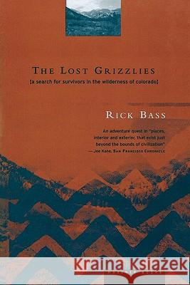 The Lost Grizzlies: A Search for Survivors in the Wilderness of Colorado Rick Bass 9780395857007