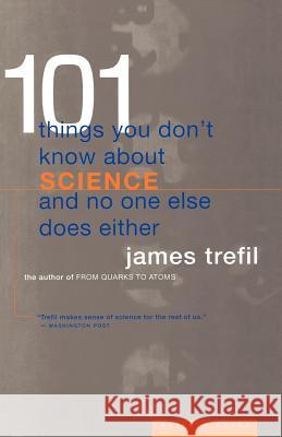 101 Things You Don't Know about Science and No One Else Does Either James S. Trefil James S. Trefil 9780395877401