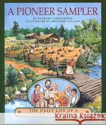 A Pioneer Sampler: The Daily Life of a Pioneer Family in 1840 Barbara Greenwood Heather Collins 9780395883938