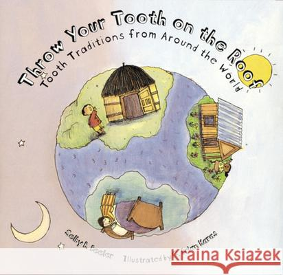 Throw Your Tooth on the Roof: Tooth Traditions from Around the World Selby Beeler G. Brian Karas 9780395891087
