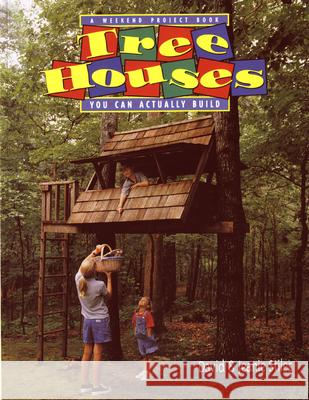 Tree Houses You Can Actually Build: A Weekend Project Book David R. Stiles Stiles                                   Jeanie Trusty Stiles 9780395892732 Mariner Books