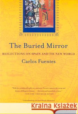 The Buried Mirror: Reflections on Spain and the New World Carlos Fuentes 9780395924990