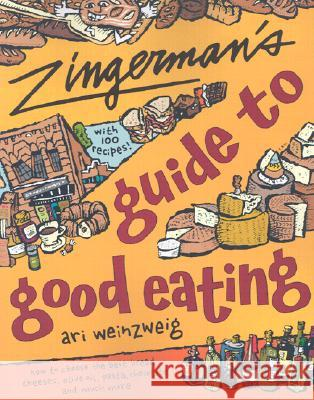 Zingerman's Guide to Good Eating: How to Choose the Best Bread, Cheeses, Olive Oil, Pasta, Chocolate, and Much More Ari Weinzweig 9780395926161