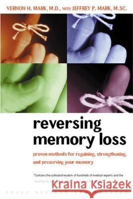 Reversing Memory Loss: Proven Methods for Regaining, Stengthening, and Preserving Your Memory, Featuring the Latest Research and Treaments Vernon H. Mark Jeffrey P. Mark 9780395944523