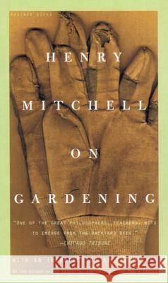 Henry Mitchell on Gardening Allen Lacy Henry Mitchell 9780395957677