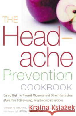 The Headache Prevention Cookbook: Eating Right to Prevent Migraines and Other Headaches David R. Marks Laura Marks 9780395967164