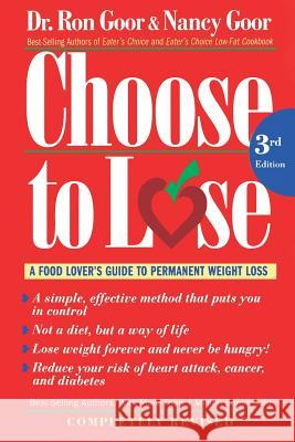 Choose to Lose: A Food Lover's Guide to Permanent Weight Loss Ron Goor Nancy Goor Ronald S. Goor 9780395970973