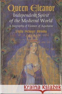 Queen Eleanor: Independent Spirit of the Medieval World: A Biography of Eleanor of Aquitaine Polly Schoyer Brooks 9780395981399