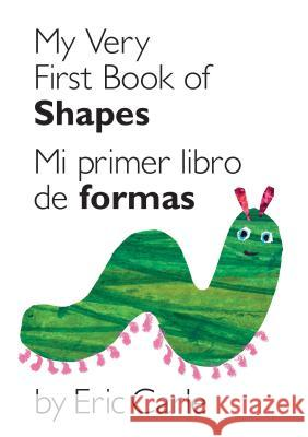 My Very First Book of Shapes / Mi Primer Libro de Formas: Bilingual Edition Eric Carle Eric Carle 9780399161421